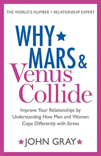 9780007503735: Why Mars and Venus Collide: Improve Your Relationships by Understanding How Men and Women Cope Differently with Stress