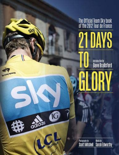 9780007506613: 21 Days to Glory: The Official Team Sky Book of the 2012 Tour de France