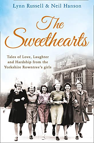 The Sweethearts: Tales of Love, Laughter and Hardship from the Yorkshire Rowntree's Girls (0007508492) by Russell, Lynn; Hanson, Neil