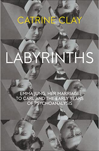 9780007510665: Labyrinths: Emma Jung, Her Marriage to Carl and the Early Years of Psychoanalysis