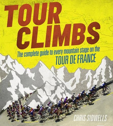 9780007512300: Tour Climbs: The Complete Guide to Every Mountain Stage on the Tour de France