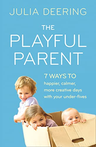 9780007512409: The Playful Parent: 7 Ways to happier, calmer, more creative days with your under-fives