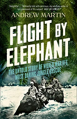 9780007512720: Flight By Elephant: The Untold Story of World War II's Most Daring Jungle Rescue