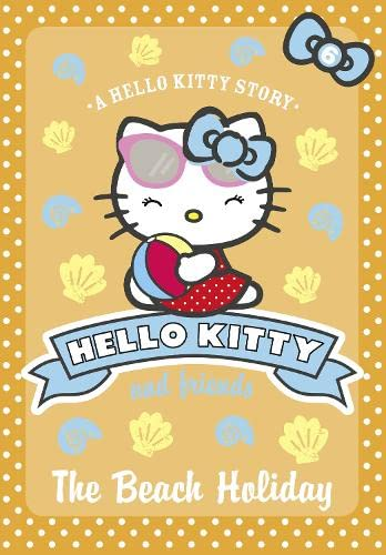 9780007514434: The Beach Holiday (Hello Kitty and Friends, Book 6)