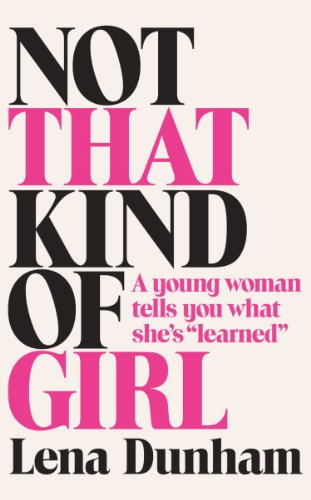 "9780007515523: Not That Kind of Girl: A Young Woman Tells You What She's ""Learned"""