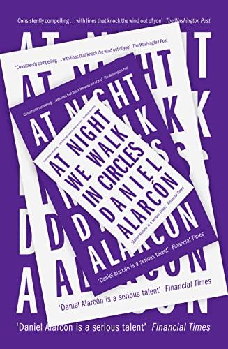 At Night We Walk in Circles: DANIEL ALARCON