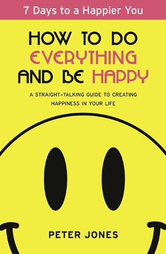 9780007518135: How to Do Everything and Be Happy: Your step-by-step, straight-talking guide to creating happiness in your life