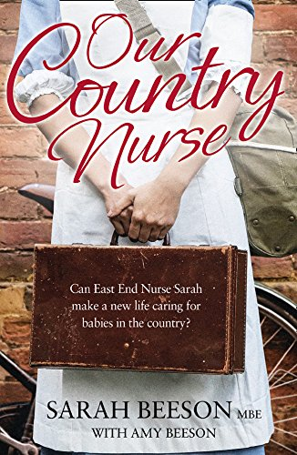 9780007520091: Our Country Nurse: Can East End Nurse Sarah find a new life caring for babies in the country?