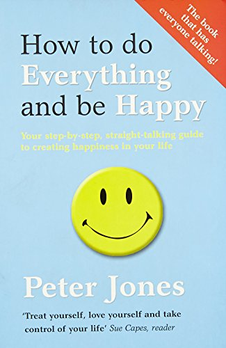 9780007520541: How to Do Everything and Be Happy: Your step-by-step, straight-talking guide to creating happiness in your life