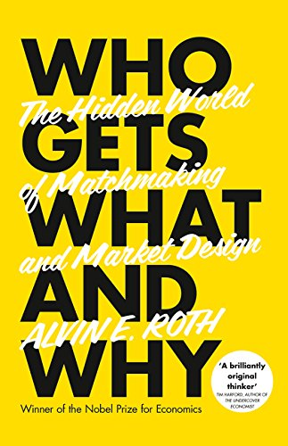 9780007520763: Who Gets What - And Why: The Hidden World of Matchmaking and Market Design