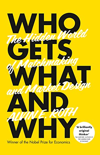 9780007520770: Who Gets What - And Why: The Hidden World of Matchmaking and Market Design