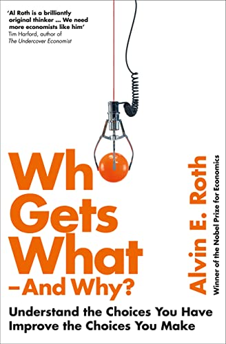 9780007520787: Who Gets What - and Why: The Hidden World of Matchmaking and Market Design