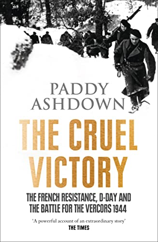 9780007520817: The Cruel Victory: The French Resistance, D-Day and the Battle for the Vercors 1944
