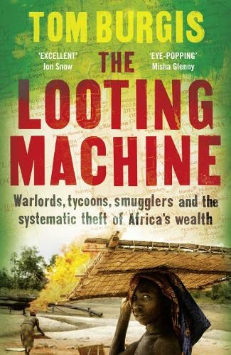 9780007523085 - Tom Burgis: The Looting Machine: Warlords, Tycoons, Smugglers and the Systematic Theft of Africa's Wealth - Buch