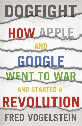 9780007524969: Dogfight: How Apple and Google Went to War and Started a Revolution