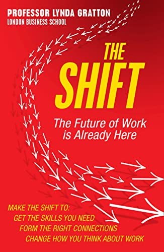 9780007525850: The Shift: The Future of Work is Already Here