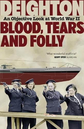 9780007531172: Blood, Tears and Folly: An Objective Look at World War II