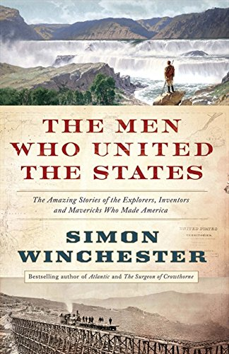 9780007532377: The Men Who United the States: The Amazing Stories of the Explorers, Inventors and Mavericks Who Made America