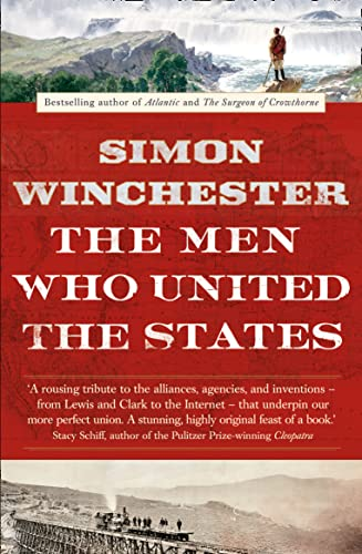 9780007532407: The Men Who United the States: The Amazing Stories of the Explorers, Inventors and Mavericks Who Made America