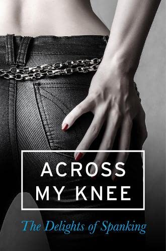 9780007534883: Across my Knee: The Delights of Spanking