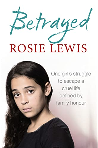 9780007541805: Betrayed: The heartbreaking true story of a struggle to escape a cruel life defined by family honour
