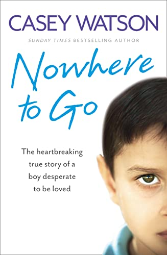 9780007543083: Nowhere to Go: The heartbreaking true story of a boy desperate to be loved
