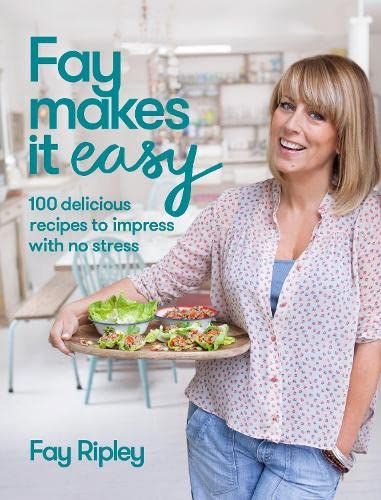 9780007543168: Fay Makes it Easy: 100 delicious recipes to impress with no stress