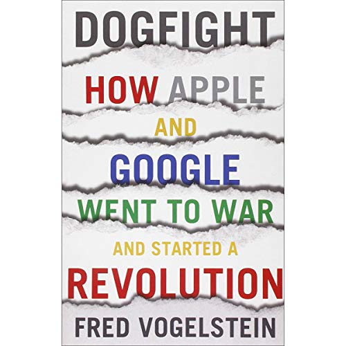 9780007544172: Dogfight: How Apple And Google Went To War And Started A Revolution