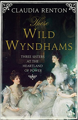 9780007544899: Those Wild Wyndhams: Three Sisters at the Heart of Power