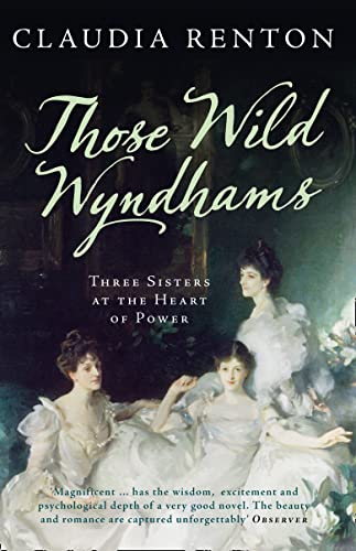 9780007544912: Those Wild Wyndhams: Three Sisters at the Heart of Power