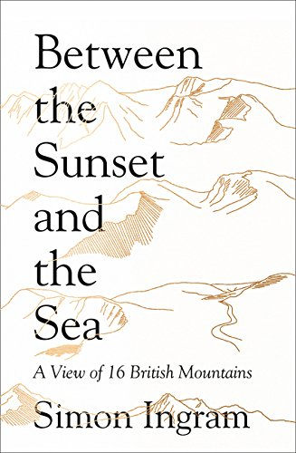 9780007545407: Between the Sunset and the Sea: A View of 16 British Mountains