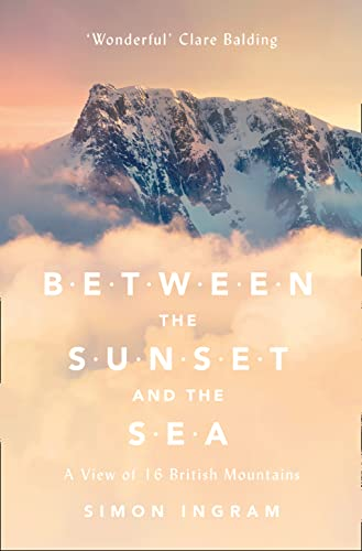 9780007547906: Between the Sunset and the Sea: A View of 16 British Mountains