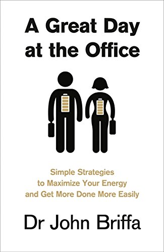 9780007547913: A Great Day at the Office: Simple Strategies to Maximize Your Energy and Get More Done More Easily