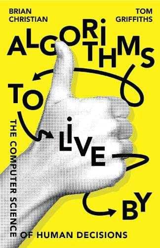 9780007547975: Algorithms to Live By: The Computer Science of Human Decisions