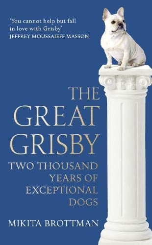 9780007548057: The Great Grisby: Two Thousand Years of Exceptional Dogs