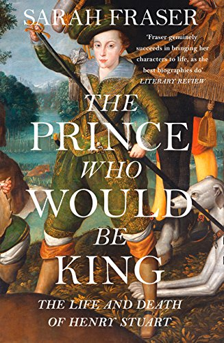 9780007548101: The Prince Who Would Be King: The Life and Death of Henry Stuart