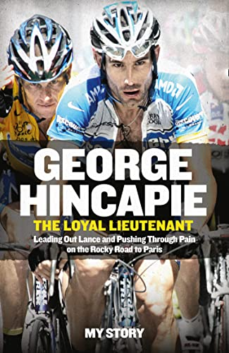 9780007549566: The Loyal Lieutenant: Leading out Lance and Pushing Through the Pain on the Rocky Road to Paris