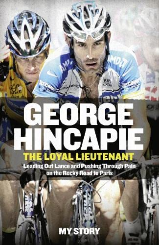 9780007549573: The Loyal Lieutenant: Leading out Lance and Pushing Through the Pain on the Rocky Road to Paris