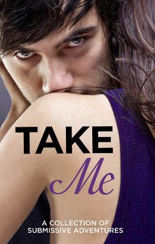 9780007553266: Take Me: A Collection of Submissive Adventures