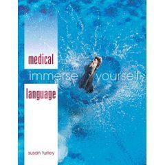 Medical Language: Immerse Yourself- Text Only: Susan M. Turley