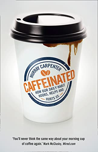 9780007558513: Caffeinated: How Our Daily Habit Hooks, Helps and Hurts Us