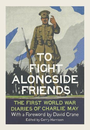 9780007558537: To Fight Alongside Friends: The First World War Diaries of Charlie May