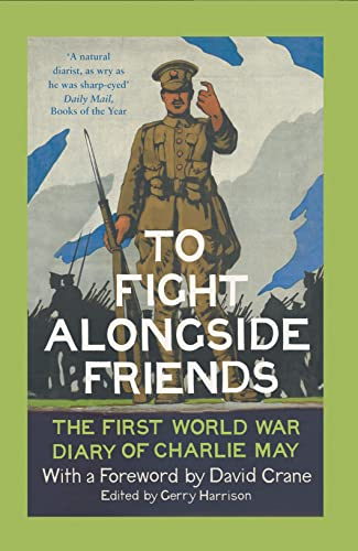 9780007558551: To Fight Alongside Friends: The First World War Diaries of Charlie May