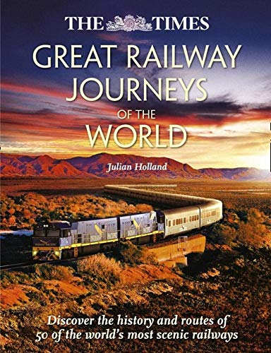 9780007559350: The Times Great Railway Journeys of the World: Discover the History, Route and Sites of 50 Famous Railway Lines