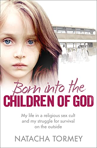 9780007560325: Born into the Children of God: My life in a religious sex cult and my struggle for survival on the outside