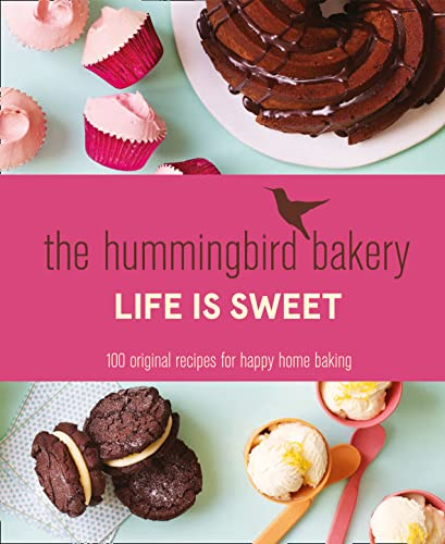9780007564590: The Hummingbird Bakery Life is Sweet: 100 Original Recipes for Happy Home Baking