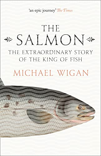 9780007564712: The Salmon: The Extraordinary Story of the King of Fish