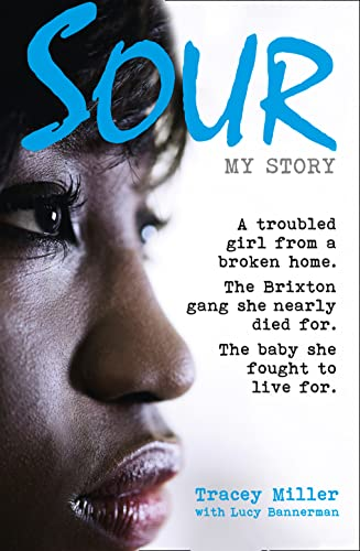 9780007565047: Sour: My Story: A Troubled Girl from a Broken Home. the Brixton Gang She Nearly Died for. the Baby She Fought to Live for.