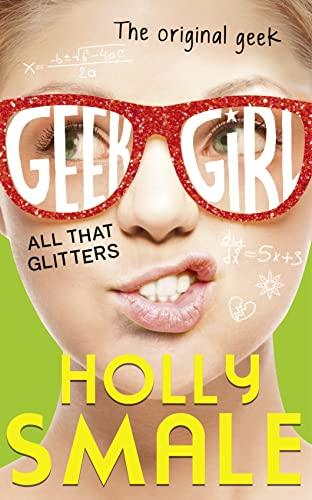 9780007574599: All That Glitters (Geek Girl, Book 4)