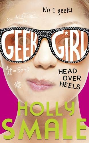 Head Over Heels (Geek Girl, Book 5): Holly Smale